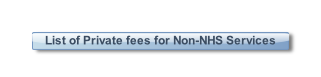 List of Private fees for Non-NHS Services.